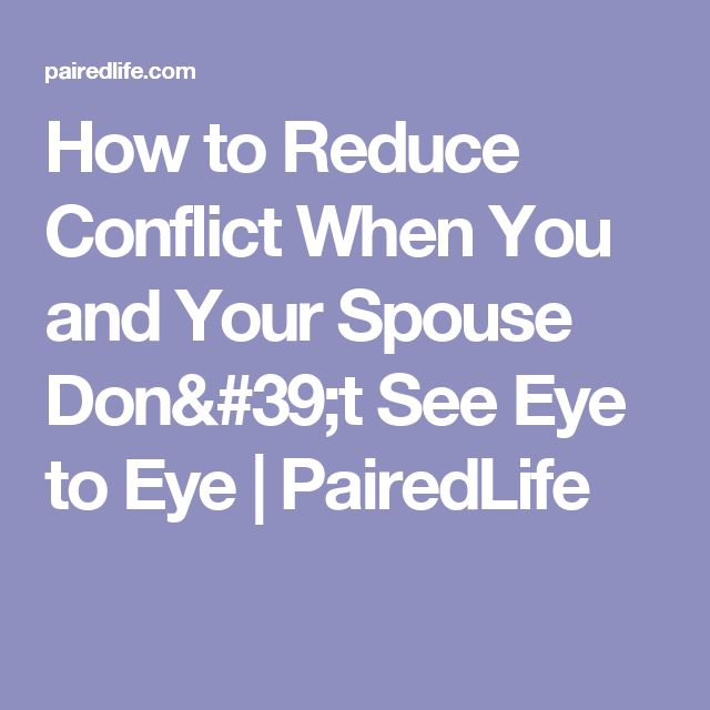 How to Reduce Conflict When You and Your Spouse Don't See Eye to Eye | PairedLife
