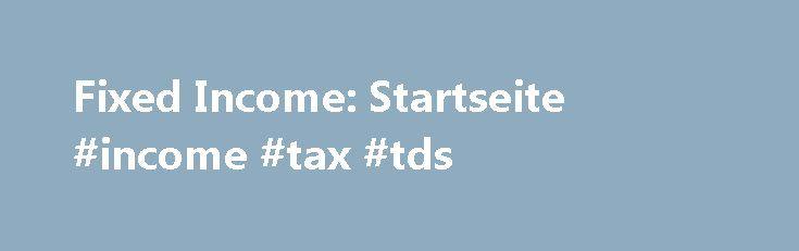 Fixed Income: Startseite #income #tax #tds http://incom.nef2.com/2017/04/25/fixed-income-startseite-income-tax-tds/  #fixed income # Die KTG Agrar SE (ISIN: DE000A0DN1J4) hat bekannt gegeben, dass die Wirtschaftsprüfungsgesellschaft MÖHRLE HAPP LUTHER GmbH die Bestätigungsvermerke für den Jahresabschluss sowie den. [mehr] Die IHO Holding, eine Gruppe von Holding-Gesellschaften, die indirekt der Schaeffler Familie gehören, hat angekündigt, die in Höhe von 1.674 Mio. Euro bestehende…
