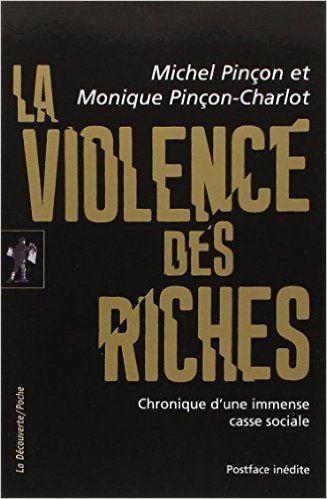 Amazon.fr - La violence des riches - Michel PINÇON, Monique PINÇON-CHARLOT - Livres