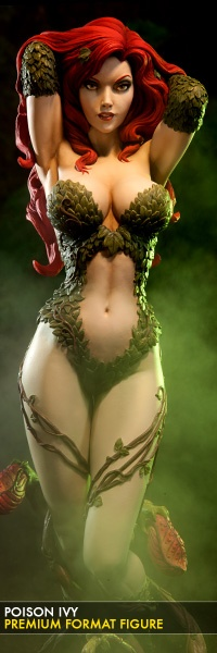 Poison Ivy Premium Format Figure $349.99    Sideshow Collectibles is proud to introduce the newest addition to our DC Comics Premium Format Figure collection, the alluring and hypnotic Poison Ivy. The drop dead gorgeous villain is crafted in 1:4 scale, with flowing crimson hair, vines winding up her voluptuous figure, and a captivating come-hither pose.