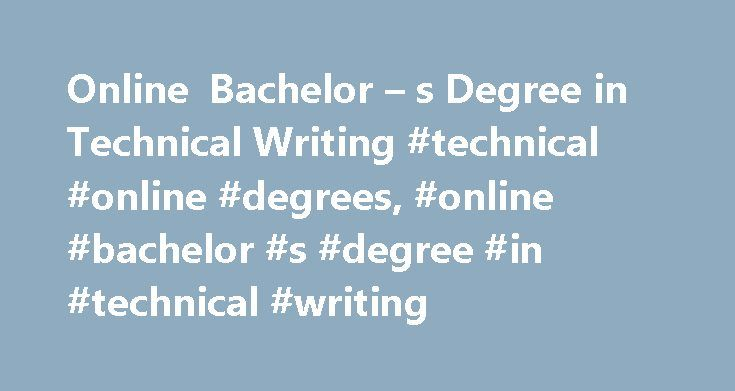 Online Bachelor – s Degree in Technical Writing #technical #online #degrees, #online #bachelor #s #degree #in #technical #writing http://oklahoma-city.remmont.com/online-bachelor-s-degree-in-technical-writing-technical-online-degrees-online-bachelor-s-degree-in-technical-writing/  # Online Bachelor's Degree in Technical Writing There are many options available to those interested in obtaining an online bachelor's degree in technical writing. Explore the type of coursework offered in these…