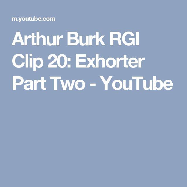Arthur Burk RGI Clip 20: Exhorter Part Two - YouTube