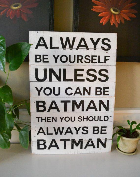 Omg. I LOVE this! Its sooooo true! LOL. awesome Etsy listing at https://www.etsy.com/listing/241893620/large-wood-sign-wood-signs-batman-decor