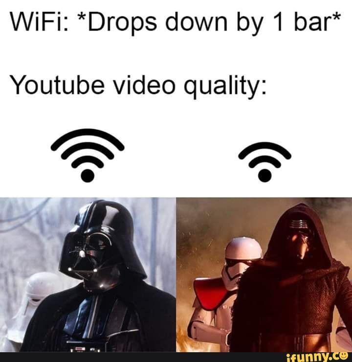 Wifi Drops Down By 1 Bar Youtube Video Quality Ifunny Star Wars Humor Star Wars Jokes Funny Star Wars Memes