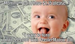 "Please don't miss out on this FABULOUS and simple program. If you believe you have seen it all... The ""FEEDER MATRIX"" pays you instantly and directly to your Paypal, Paysza or STP accounts!  Make a wise decision NOW! ONLY $1.75 to join!  NO RISK! Click Link Below For Complete Details: http://www.feedermatrix.com/?ref=jeannetteh"