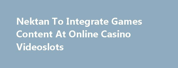 Nektan To Integrate Games Content At Online Casino Videoslots http://casino4uk.com/2017/11/13/nektan-to-integrate-games-content-at-online-casino-videoslots/  LONDON (Alliance News) - Nektan PLC said Monday it has partnered with online casino Videoslots.com to integrate a wide range of content.The post Nektan To Integrate Games Content At <b>Online Casino</b> Videoslots appeared first on Casino4uk.com.