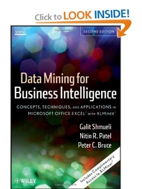 """Data Mining for Business Intelligence: Concepts, Techniques, and Applications in Microsoft Office Excel with XLMiner by Galit Shmueli (Author), Nitin R. Patel (Author), Peter C. Bruce (Author). Praise for the First Edition """" full of vivid and thought-frightening anecdotes needs to be read by anybody with a serious curiosity in research and marketing.""""  -Analysis journal. """"Shmueli et al."""