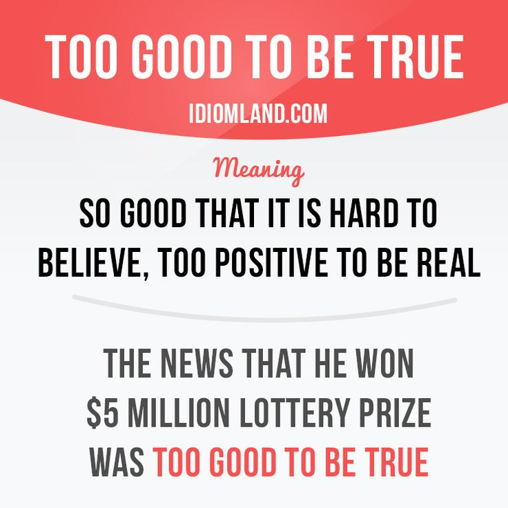 """""""Too good to be true"""" means """"so good that it is hard to believe, too positive…"""