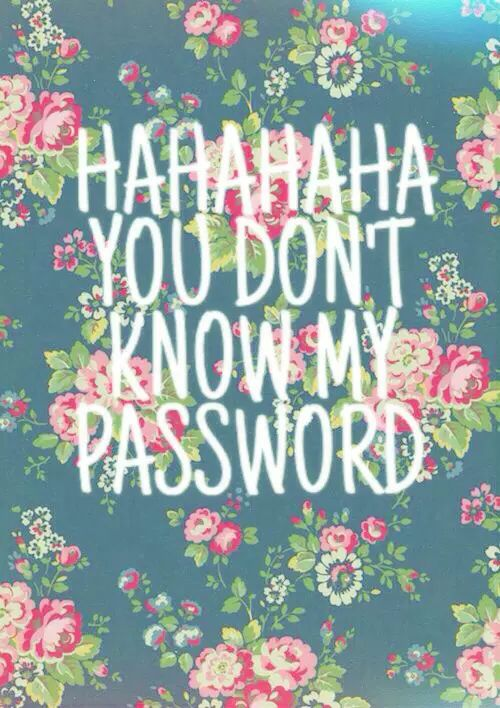 Hahahaha you don't know my password on We Heart It