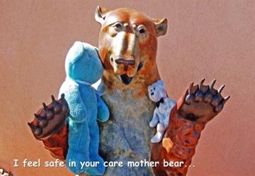 'I feel safe in your care Mother Bear'    http://www.cafepress.com/bluebearlovesu.322564750