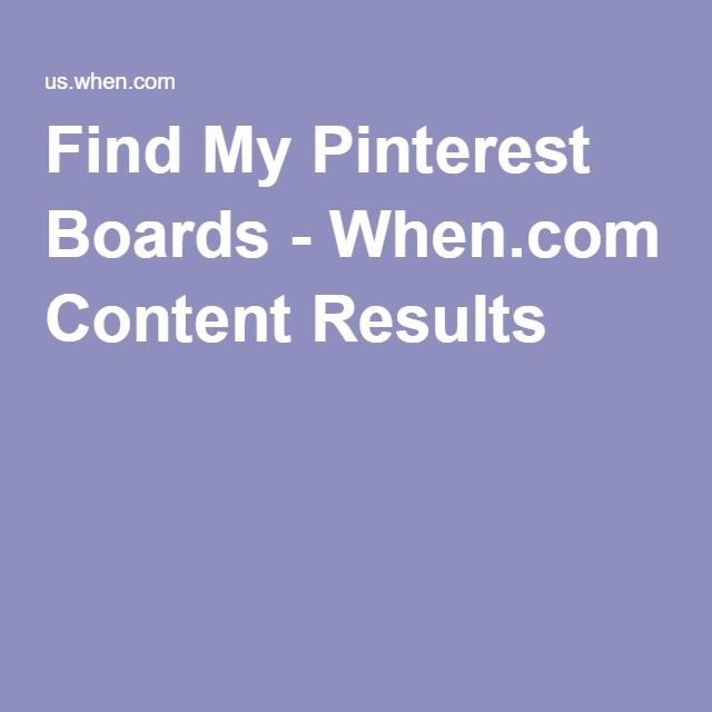 Find My Pinterest Boards - When.com Content Results