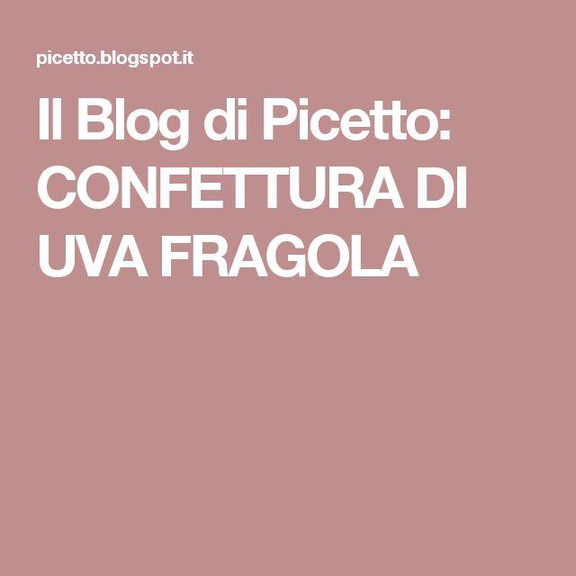 Il Blog di Picetto: CONFETTURA DI UVA FRAGOLA