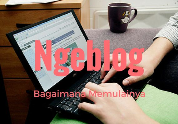 Bagaimana Memulai Ngeblog