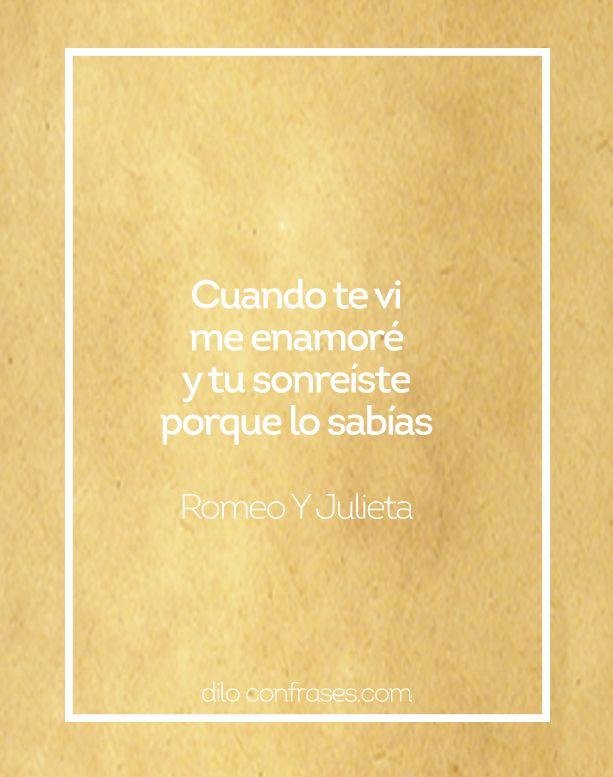 Cuando te vi me enamoré y tu sonreíste porque lo sabías - Romeo y Julieta