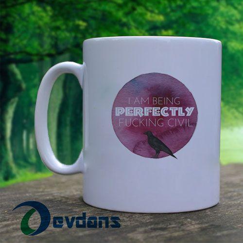 11     Tag a friend who would love this!     $    Buy one here---> https://www.devdans.com/product/i-am-being-perfectly-fucking-civil-mug-coffee-mug-ceramic-mug-coffee-mug/