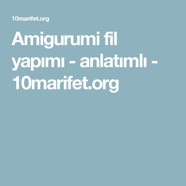 Amigurumi fil yapımı - anlatımlı - 10marifet.org