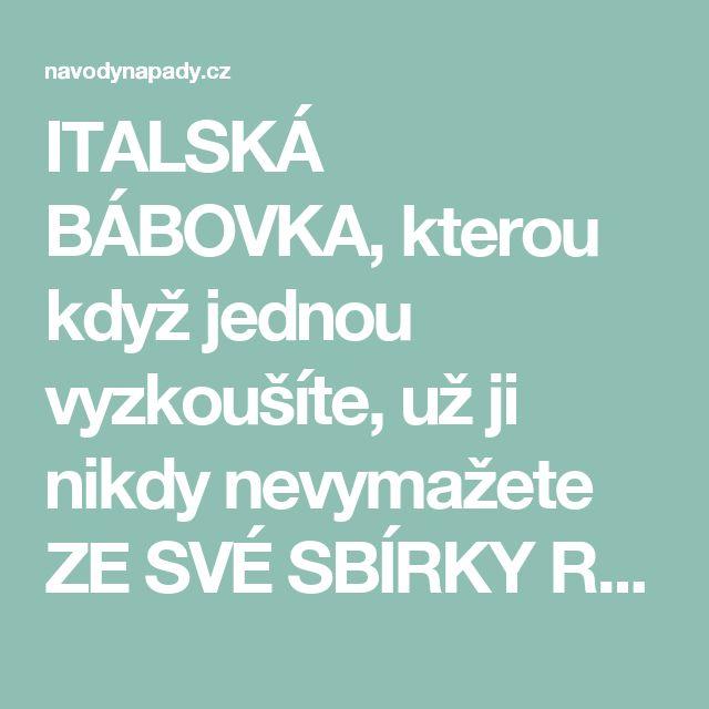 ITALSKÁ BÁBOVKA, kterou když jednou vyzkoušíte, už ji nikdy nevymažete ZE SVÉ SBÍRKY RECEPTŮ! | Navodynapady.cz