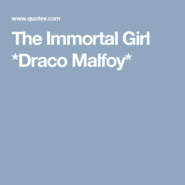 The Immortal Girl *Draco Malfoy*
