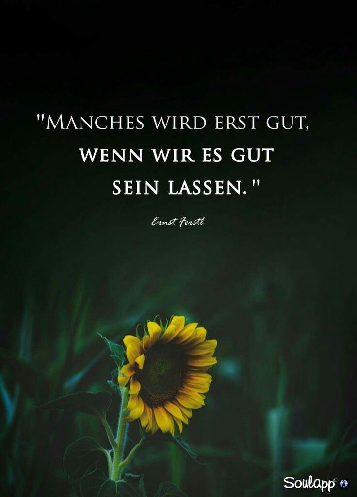 Manches wird erst gut, wenn wir es gut sein lassen. – Ernst Ferstl Sprüche / Zitate / Innerer Frieden / Loslassen lernen