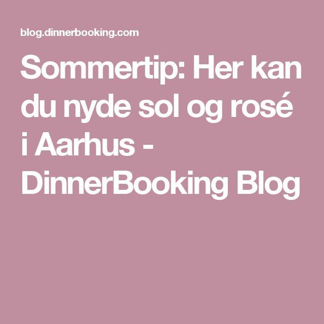 Sommertip: Her kan du nyde sol og rosé i Aarhus - DinnerBooking Blog
