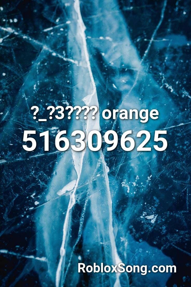 3 Orange Roblox Id Roblox Music Codes In 2020