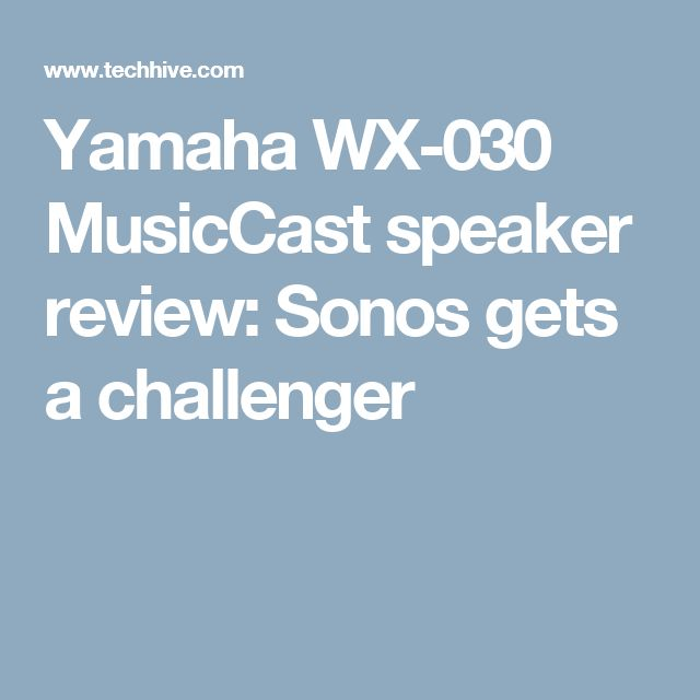 Yamaha WX-030 MusicCast speaker review: Sonos gets a challenger