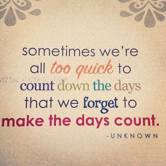 Make the days count! #inspirational #support