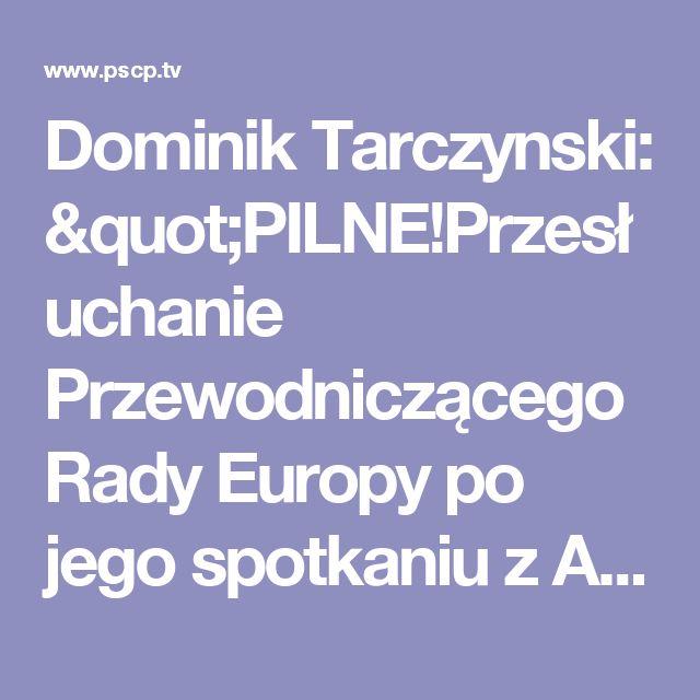 """Dominik Tarczynski: """"PILNE!Przesłuchanie Przewodniczącego Rady Europy po jego spotkaniu z Assadem. Możliwe odwołanie!#Rosja#Finanse"""""""
