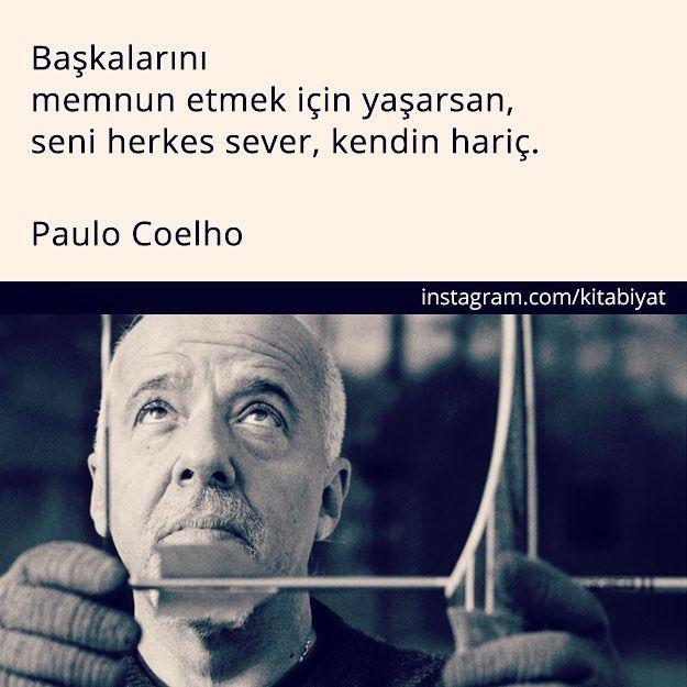 Başkalarını memnun etmek için yaşarsan, seni herkes sever, kendin hariç. - Paulo Coelho