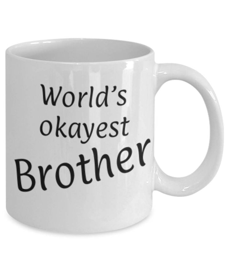 Gift for Brother, World's Okayest Brother, Funny coffee mug, Christmas gift Brother, Brother appreciation mug, Gift for him, gratitude by expodesigns on Etsy