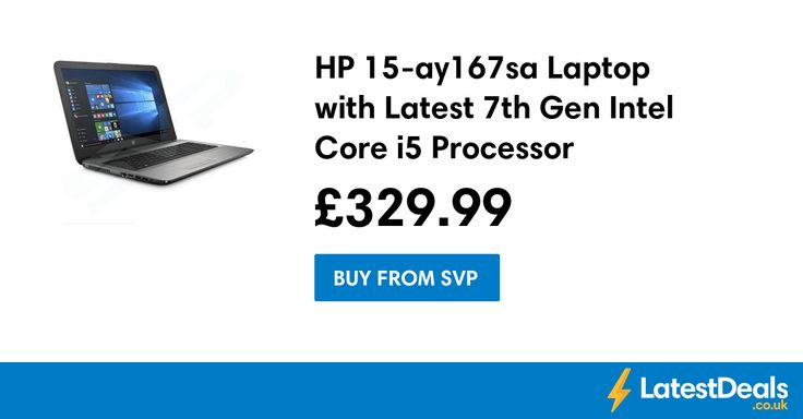 HP 15-ay167sa Laptop with Latest 7th Gen Intel Core i5 Processor, £329.99 at Svp