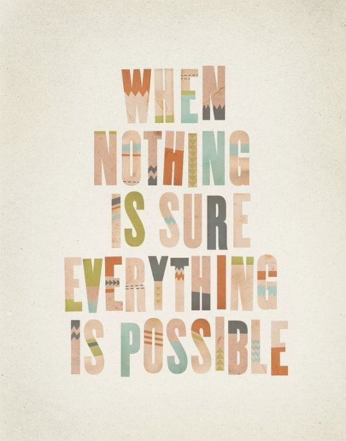 When nothing is sure, everything is possible: ga ervoor!