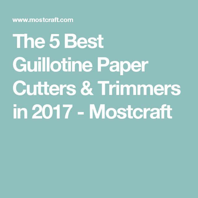 The 5 Best Guillotine Paper Cutters & Trimmers in 2017 - Mostcraft