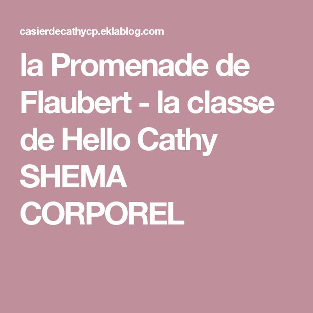 la Promenade de Flaubert - la classe de Hello Cathy SHEMA CORPOREL
