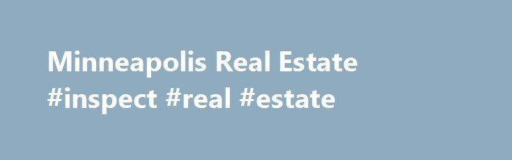 Minneapolis Real Estate #inspect #real #estate http://real-estate.remmont.com/minneapolis-real-estate-inspect-real-estate/  #minneapolis real estate # Minneapolis Real Estate Minneapolis Homes. Minneapolis Condos. Minneapolis Condo Map Search Minneapolis Real Estate Agents You Can Trust! Minneapolis Real Estate Agent Jeff Lundquist and his team of Minneapolis real estate agents welcome you to I Got Real Estate. We service the greater Minneapolis real estate market as well as the… Read More…