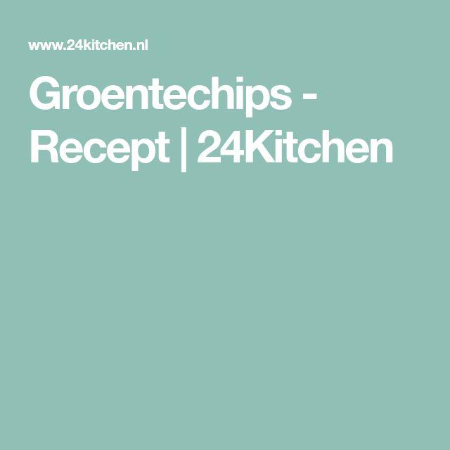 Groentechips - Recept   24Kitchen