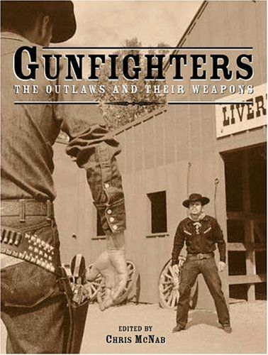 Gunfighters: The Outlaws and Their Weapons: Chris McNab: 9781592235070: Amazon.com: Books