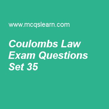 Practice test on coulombs law, applied physics quiz 35 online. Free physics exam's questions and answers to learn coulombs law test with answers. Practice online quiz to test knowledge on coulombs law, uncertainties in physics, vector magnitude, rocket propulsion, magnetic field worksheets. Free coulombs law test has multiple choice questions set as electric charges under action of electric forces is called, answer key with choices as electrostatic, electric flux, electric field and...