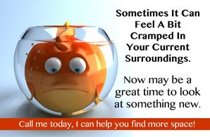 Now is a great time to look for something new that better suits your current surrounding. No worries, we can help!