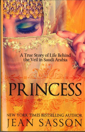 Princess: A True Story of Life Behind the Veil in Saudi Arab by Jean Sasson http://smile.amazon.com/dp/0967673747/ref=cm_sw_r_pi_dp_4DtEub0F16PPB