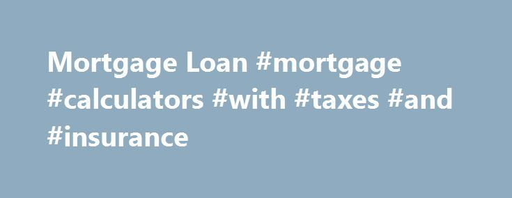 Mortgage Loan #mortgage #calculators #with #taxes #and #insurance http://money.remmont.com/mortgage-loan-mortgage-calculators-with-taxes-and-insurance/  #reverse mortgage wiki # Reverse Mortgage Loan – IDBI Bank Reverse Mortgage Loan We have developed the Product Reverse Mortgage Loan with an objective of supplementing present income/Pension income in the form of regular stream of payments to cover genuine expenses of Senior Citizens. Salient Features of Reverse Mortgage Loan Loan Purpose…