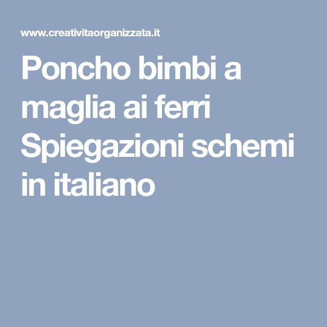 Poncho bimbi a maglia ai ferri Spiegazioni schemi in italiano