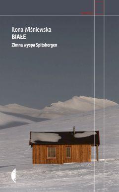Białe. Zimna wyspa Spitsbergen - Ilona Wiśniewska - ebook