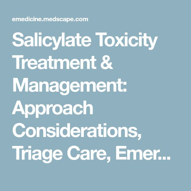 Salicylate Toxicity Treatment & Management: Approach Considerations, Triage Care, Emergency Department Management