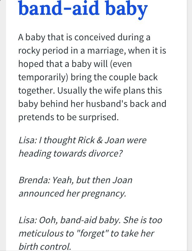 Hahaha! Band aid baby - going through a rough patch or relationship failing? I know, let's have a baby! Babies aren't magic, they don't fix problems-don't be selfish and bring them in to your mess. One of my biggest pet hates ever! Gotta love Urban Dictionary! Xx
