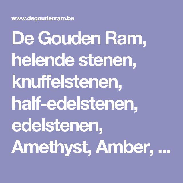 De Gouden Ram, helende stenen, knuffelstenen, half-edelstenen, edelstenen, Amethyst, Amber, Agaat, Citrien, Roze kwarts, Turkoois, edelstenen antwerpen