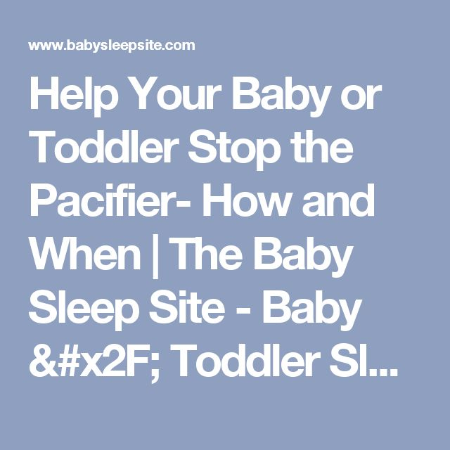 Help Your Baby or Toddler Stop the Pacifier- How and When | The Baby Sleep Site - Baby / Toddler Sleep Consultants