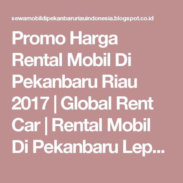 Promo Harga Rental Mobil Di Pekanbaru Riau 2017 | Global Rent Car | Rental Mobil Di Pekanbaru Lepas Kunci- Riau - Indonesia