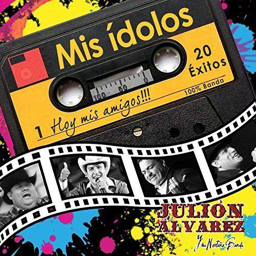 Julion Y Su Norteno Banda Alvarez - Mis Idolos, Hoy Mis Amigos
