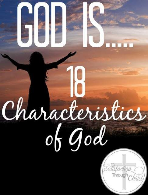 God IS: 18 Characteristics of God | Satisfaction Through Christ